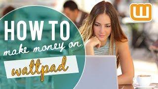 How To Make Money Writing On Wattpad (2018 Update) | 2 Ways!