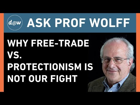 AskProfWolff: Why Free-Trade vs. Protectionism Is Not Our Fight