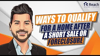 Ways to Qualify for a Home After a Short Sale or Foreclosure