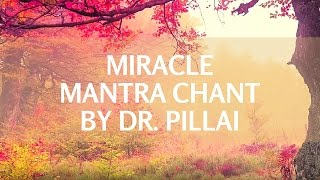 Enjoy the sound vibrations of Dr Pillai's Miracle Mantra Meditation