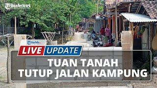 LIVE UPDATE: Tuan Tanah Tutup Akses Jalan Kampung dengan Tembok Batako