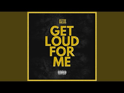 Get Loud for Me (Song) by Gizzle