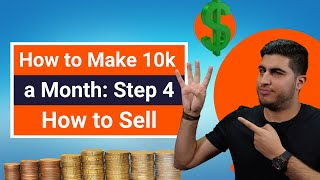 How to Make 10k a Month: Step 4 – How to Sell