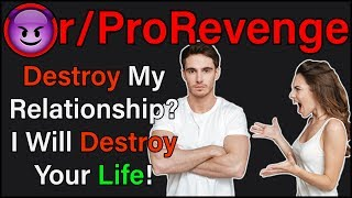 Destroy My Relationship? I Will Destroy Your LIFE! | r/ProRevenge | #223