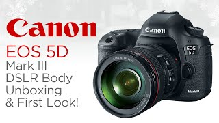 Canon EOS 5D Mark III DSLR Body Unboxing & First Look! (Ft. 24-105mm f/4 L Lens)