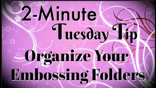 Simply Simple 2-MINUTE TUESDAY TIP - Organize Your Embossing Folders By Connie Stewart