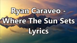Ryan Caraveo   Where The Sun Sets Lyrics