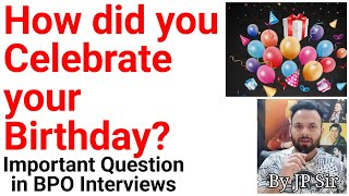 How did you Celebrate your Birthday? A Common BPO Interview Question by JP Sir