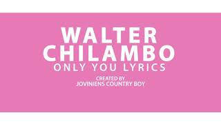 Walter Chilambo _ Only You Official Lyrics Video