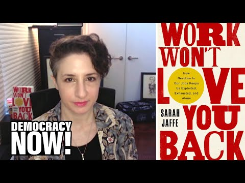 """Work Won't Love You Back"": Sarah Jaffe on Toxic U.S. Work Culture & the Fight Against Inequality"