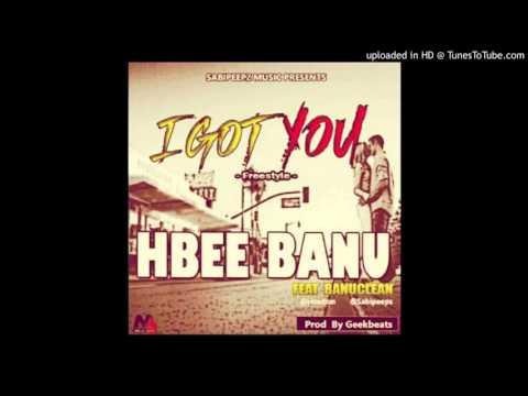 Hbee-Banu-ft-Banuclean-I-Got-You