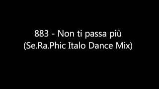883 - Non ti passa più (Se.Ra.Phic Italo Dance Mix)