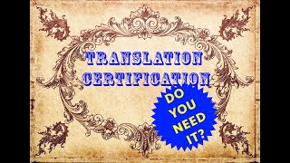 Certification - Do you need it? (Translation Certification)