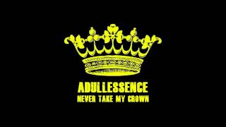 "Adullessence ""Never Take My Crown"""