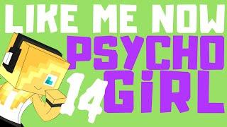 PSYCHO GiRL 14 LYRICS | LIKE ME NOW | Psycho Girl Minecraft Song