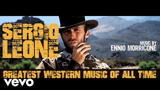 Sergio Leone Greatest Western Music of All Time (2018 Remastered 𝐇𝐃 Audio)