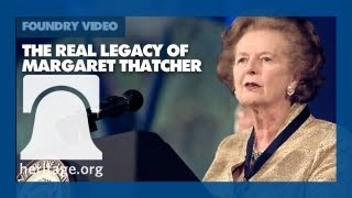The Heritage Foundation - The Real Legacy of Margaret Thatcher, Britain's Iron Lady