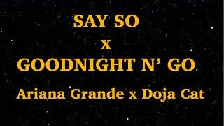 Say So x Goodnight N' Go - Ariana Grande & Doja Cat (Lyrics) by FrenchFriMashups | We Are Lyrics