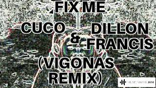 Fix Me (CuCo & Dillon Francis) Vigonas Remix