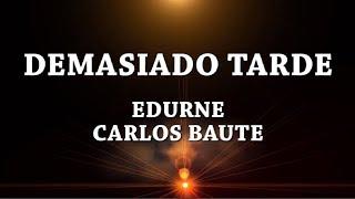 Demasiado Tarde - Edurne Ft Carlos Baute [Letra]