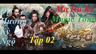 Ma du ký - Tập 02 - Dị hương kỳ ngộ ( Magic Tour ) NVS Vlog