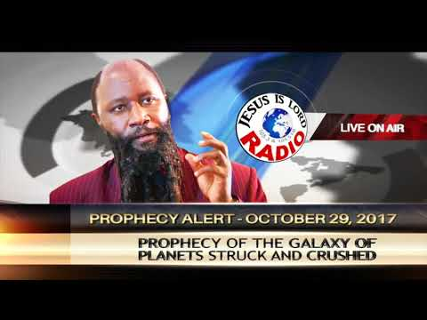 PROPHECY ON THE GALAXY OF PLANETS STRUCK & CRUSHED, PROPHET DR. OWUOR