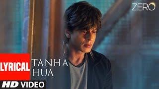 ZERO: Tanha Hua Lyrical Video | Shah Rukh Khan, Anushka