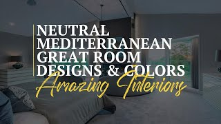 Neutral Mediterranean Great Room Designs & Colors 🖌 Decorating Ideas