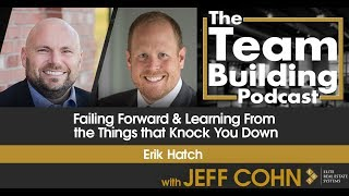 Failing Forward & Learning From the Things that Knock You Down w/Erik Hatch