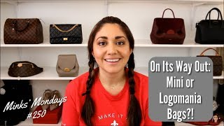 Minks' Mondays #250 | On Its Way Out: Mini Or Logomania Bags?!