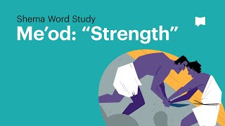 "Word Study: Me'Od - ""Strength"""