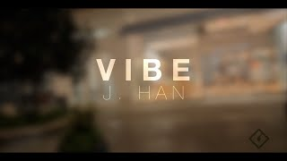 J. Han - Vibe [Official Music Video]