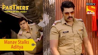 Your Favorite Character   Manav Stalks Aditya   Partners Trouble Ho Gayi Double