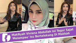 MakNyah Viviana Abdullah Ini Tegur Sajat 'Melampau' Isu Bertelekung Di Makkah