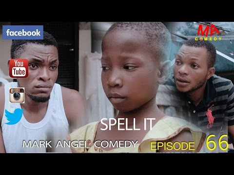 Mark Angel Comedy - Spell It [Starr. Mark Angel, Emmanuella & Denilson Igwe]