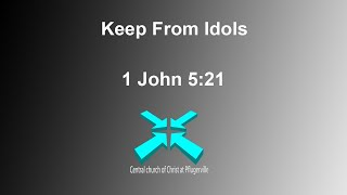 Keep From Idols – Lord's Day Sermons – 9 Aug 2020 – 1 John 5:21