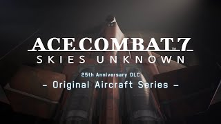 ACE COMBAT 7: Skies Unknown – 25th Anniversary DLC - Original Aircraft Series & Free Update