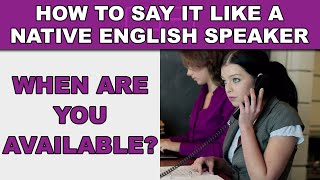 """How to Say """"When are you available?"""" Like a Native English Speaker - EnglishAnyone.com"""