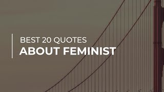 Best 20 Quotes About Feminist | Inspirational Quotes | Quotes For Facebook
