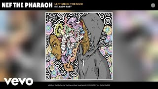 Nef The Pharaoh   Left Me In The Mud (Audio) Ft. Sada Baby