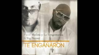 Pavel Molina y La Songomania ft Big Naimi- Te Engañaron