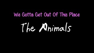We Gotta Get Out Of This Place - The Animals ( lyrics )