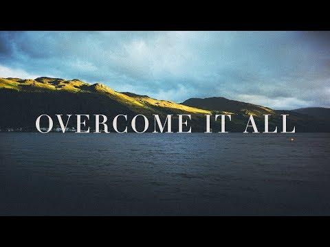 Overcome It All