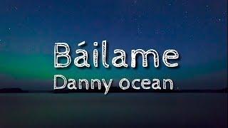 Danny Ocean   Báilame (Letra)