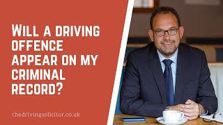 Will a driving offence appear on my criminal record?