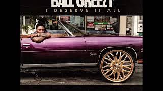 """NEW BALL GREEZY """"I DESERVE IT ALL"""" (PROD BY Nikki Hott Beatz)"""