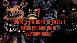 7 TEORIAS de FIVE NIGHTS AT FREDDY'S HECHAS por FANS que se VOLVIERON REALES