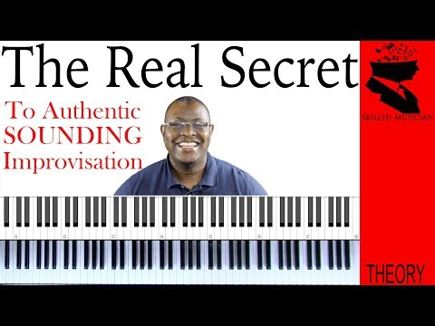 The Secret To Authentic Improvisation