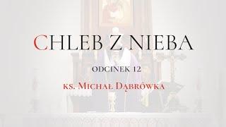 """TAJEMNICA EUCHARYSTII: odc.12 """"Chleb z Nieba"""""""