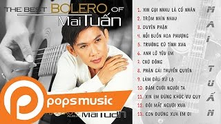 Album The Best Bolero Of Mai Tuấn | Xin Gọi Nhau Là Cố Nhân